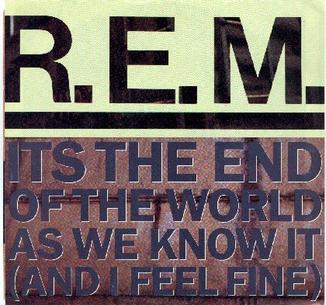 """""""It's The End Of The World As We Know It"""", исполнитель R.E.M."""
